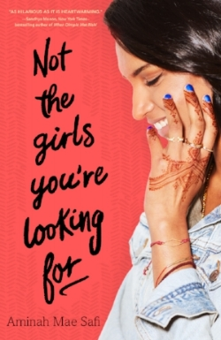 NOT THE GIRLS YOU'RE LOOKING FOR by Aminah Mae Safi (Feiwel & Friends, June 19)