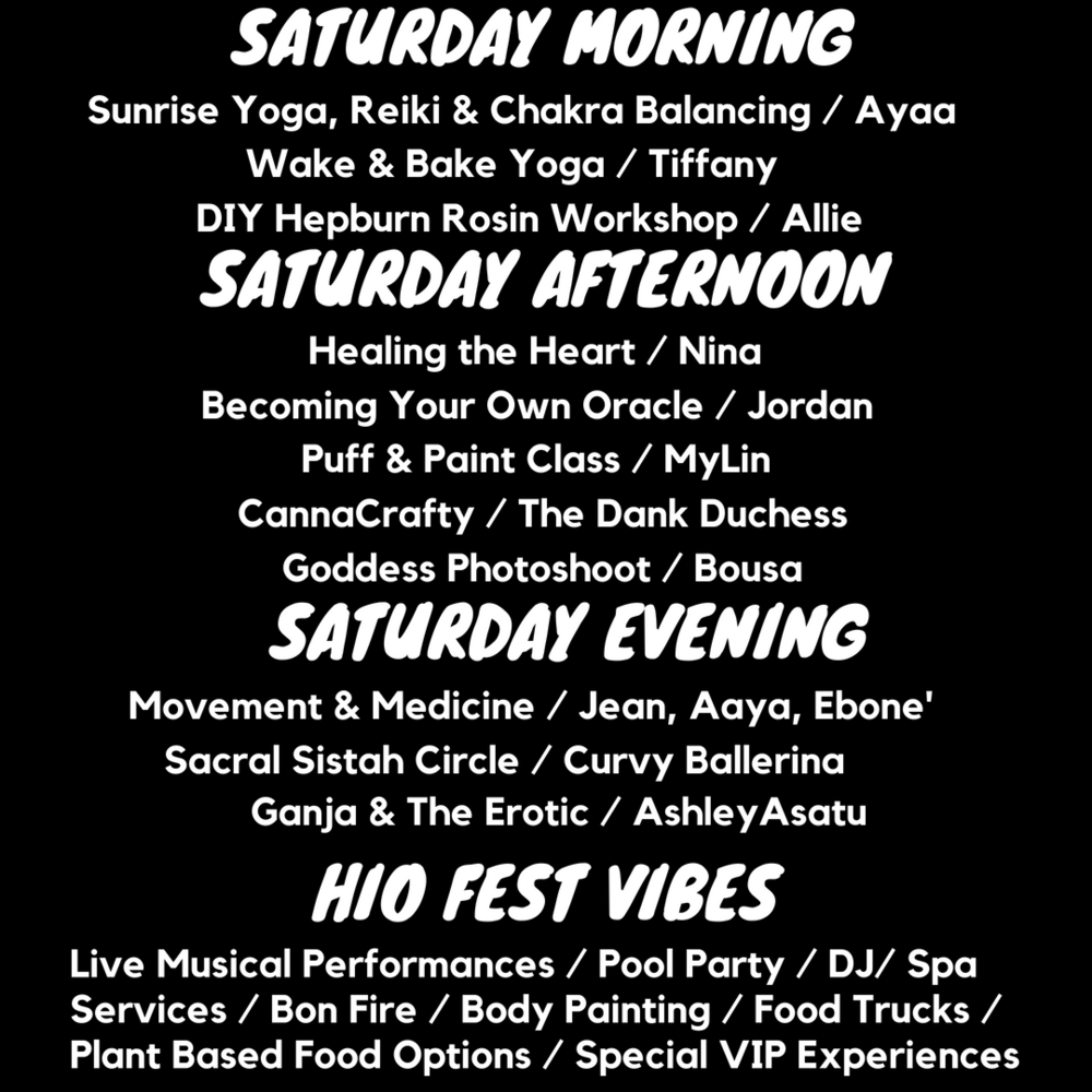 This year HIO is offering more space, more time and more offerings! Team HIO has created an amazing weekend full of bliss, herbs, music and good vibes!Check out our Saturday line up and make sure you have your swimsuit ready for our Pool Party on Saturday night! -