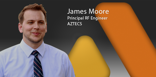 NEW HIRE ANNOUNCEMENT - Principal RF Engineer   IRVINE | April 2018 - Aztecs is pleased to announce that James Moore has joined the company as Principal RF Engineer. James will be responsible for leading Aztecs' rapidly growing design team and for ensuring the company continues to provide the highest level of engineering services available.
