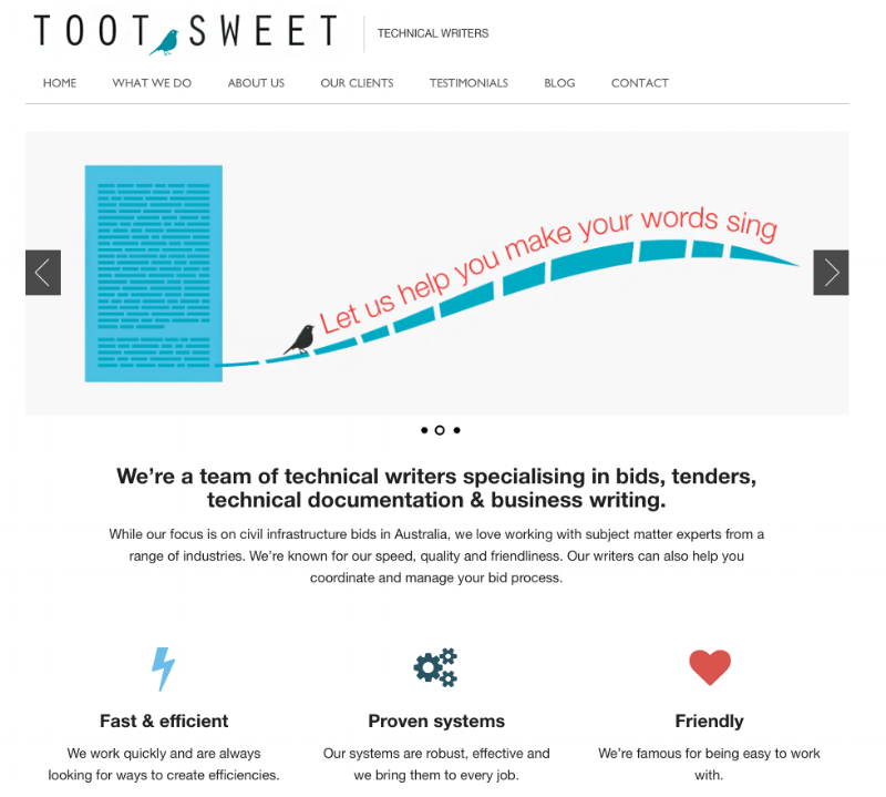 Freelance Technical Writer @ Toot Sweet by Jessa Boanas - If you're writing a tender or proposal, I can take the headache and heartache out of the preparation, reviewing and polishing process.Writing proposals and tenders is about understanding the client, writing to point and answering their questions in a way that will solve their issue. In some ways t's a lot like applying for a job and addressing selection criteria.I've been freelancing with Toot Sweet for just over 12 months, working across RFTs, EOIs, UX writing, and policy writing.