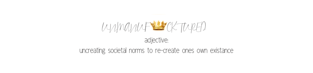 Copy of UNMANUF👑CKTURED adjective_ uncreating societal norms to re-create ones own existance-4.png