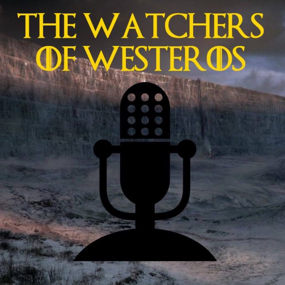 the watchers of westeros radio free podcasting