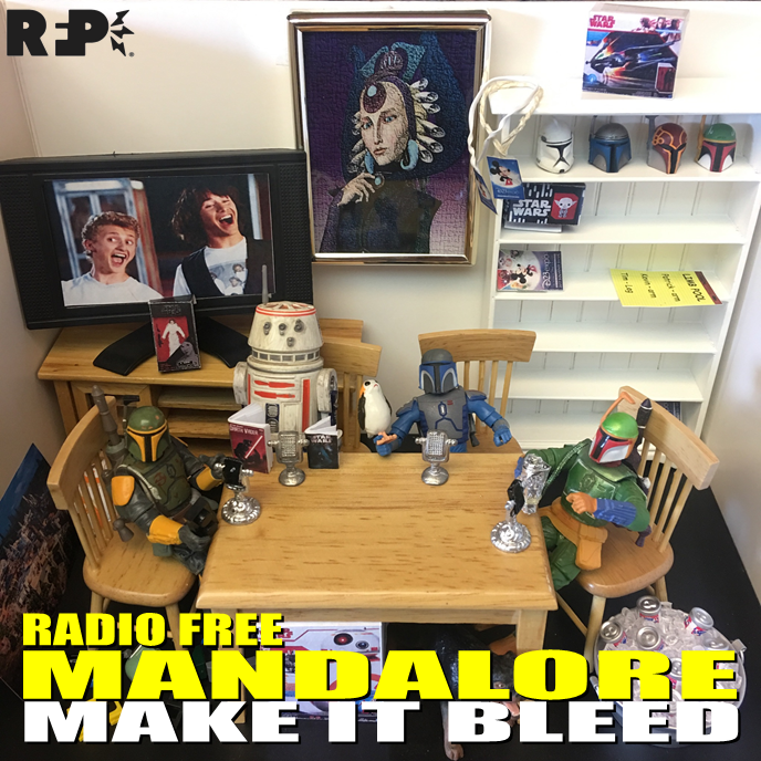 Radio Free Mandalore    Make it Bleed   Dallas gets his son to watch Bill & Ted. Tim gets called a cracker. Patrick gets carried away with the soundboard. Kevin gets serious.