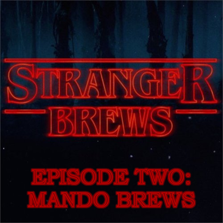 STRANGER BREWS    EPISODE 2 |  Mando Brews    Join hosts  Dallas Wood  &  Josh Nelson  along with guests  Tim Beasley  &  Patrick Bonfrisco  as they talk craft beer!
