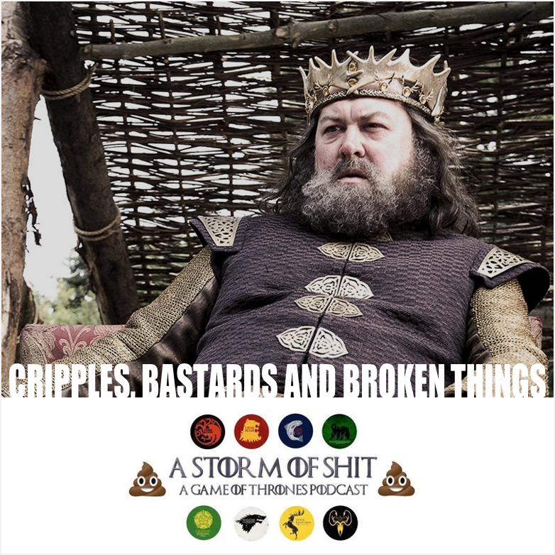 A STORM OF SHIT    EPISODE 4 |  Cripples, Bastards and Broken Things    Ollie, Fernando, and Downtown Brittani Brown and discuss the fourth episode of Game of Thrones through the lens of 7 years of show watching.
