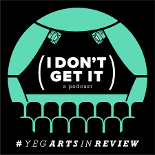 I Don't Get It - An award-winning podcast that offers a critical perspective on performances of all kinds. Hosted by Fawnda Mithrush and Paul Blinov, produced by Andrew Paul.