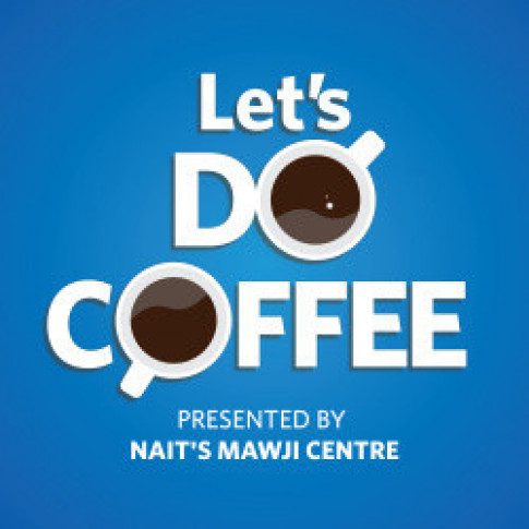 Let's Do Coffee    Have a virtual coffee with Alberta-based entrepreneurs and NAIT Alumni in this interview show presented by the Mawji Centre for New Venture and Student Entrepreneurship.