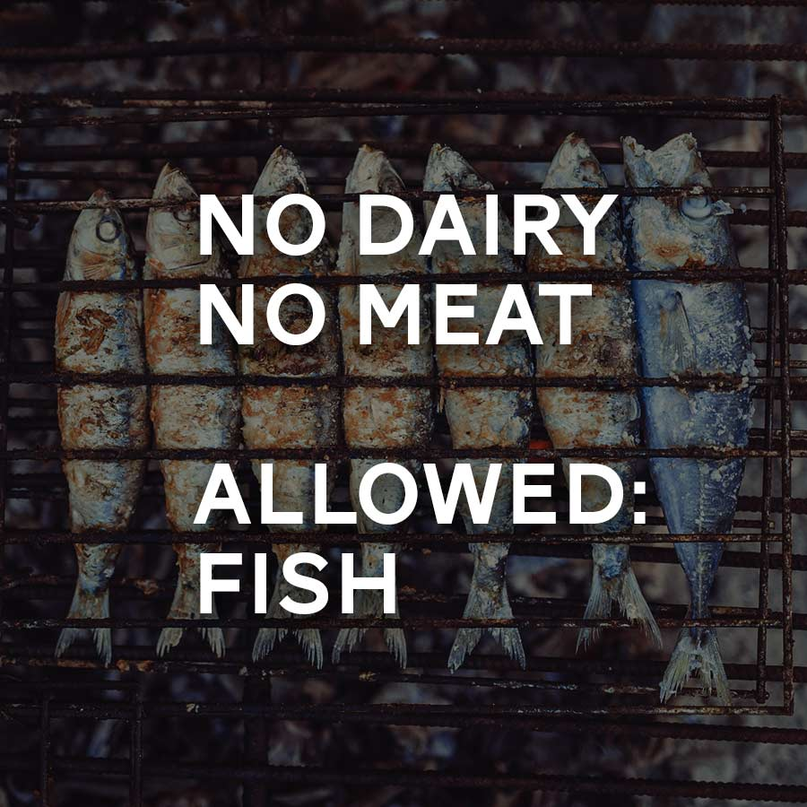 Sundays:  No meat, no dairy but fish is allowed.
