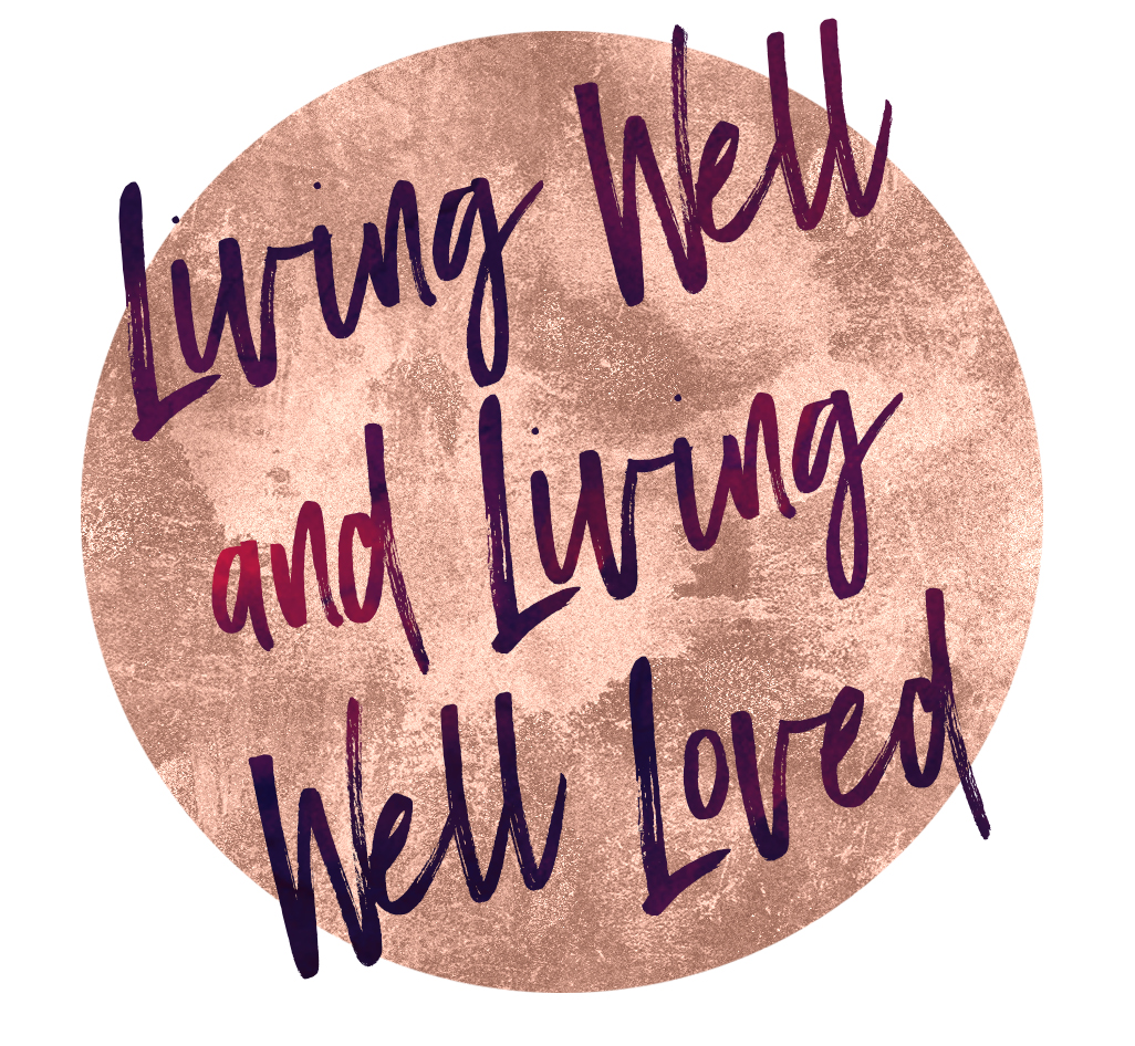 Living Well and Living Well Loved
