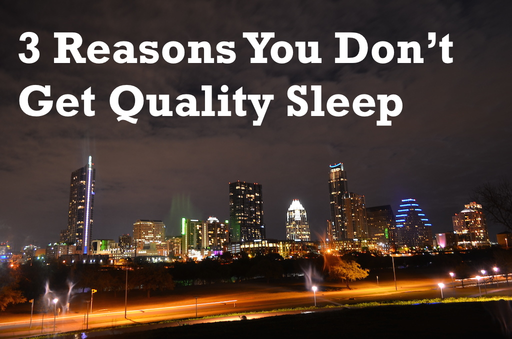 3 Reasons You Don't Get Quality Sleep