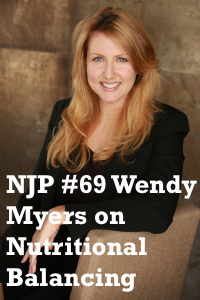 NJP #69 Wendy Myers on Nutritional Balancing