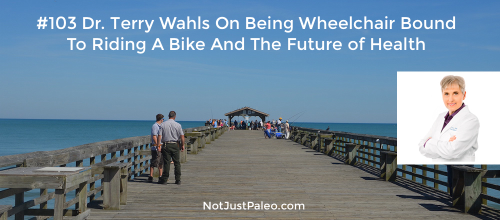 103-Dr.-Terry-Wahls-On-Being-Wheelchair-Bound-To-Riding-A-Bike-And-The-Future-of-Health.jpg