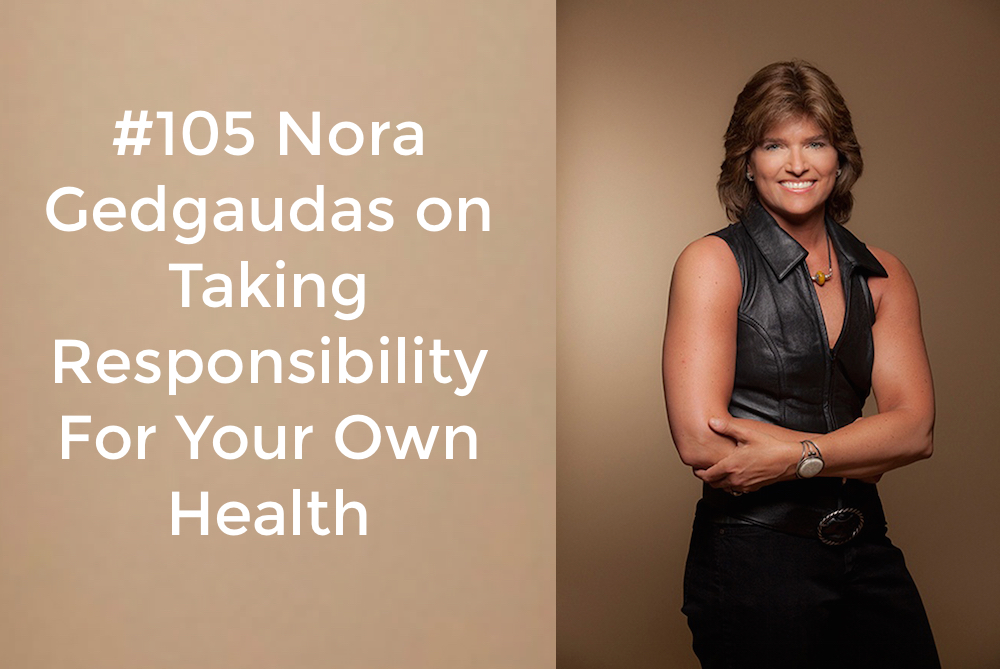 105-Nora-Gedgaudas-on-Taking-Responsibility-For-Your-Own-Health.jpg