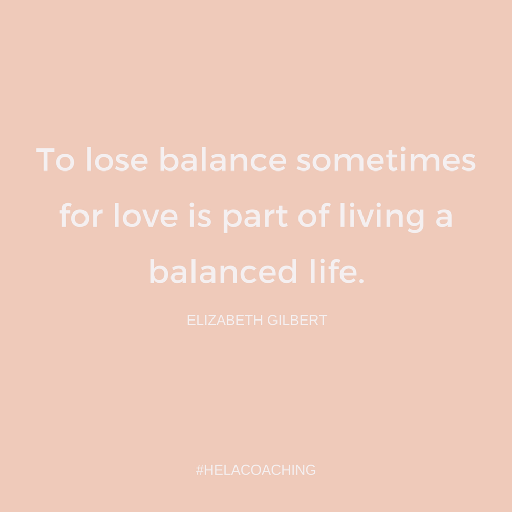 To lose balance sometimes for love is part of living a balanced life.-2.png