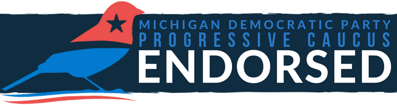 Our campaign has been endorsed by the  Progressive Caucus of the Michigan Democratic Party