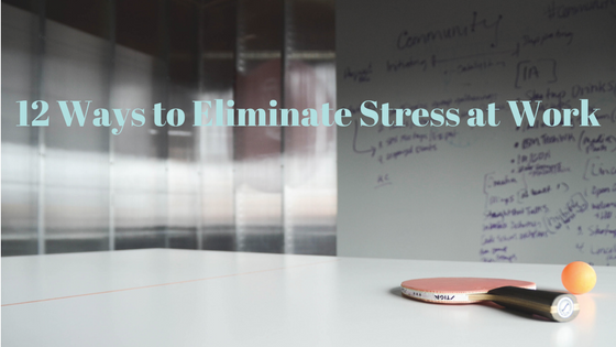 12 ways to eliminate stress at work.png