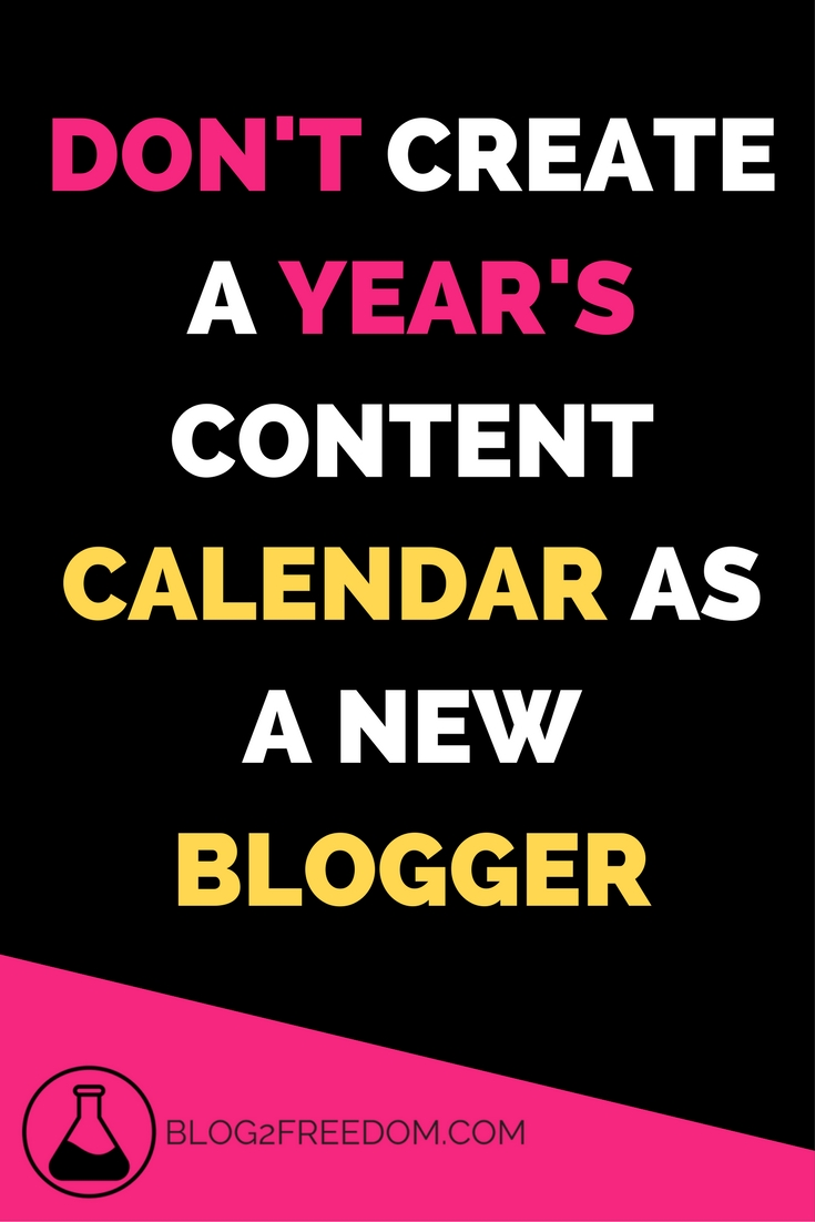 Why creating a year's content calendar may backfire as a new blogger. Creating a plan is always great but make sure you are flexible when you are starting out.