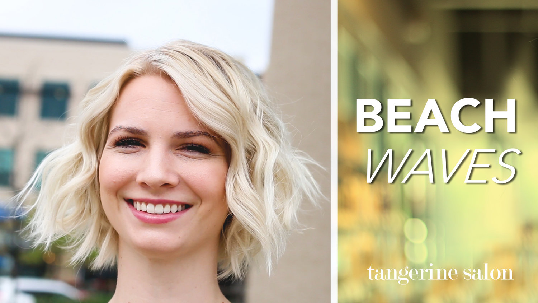 How To Achieve Beach Waves On Short Hair Tangerine Salon