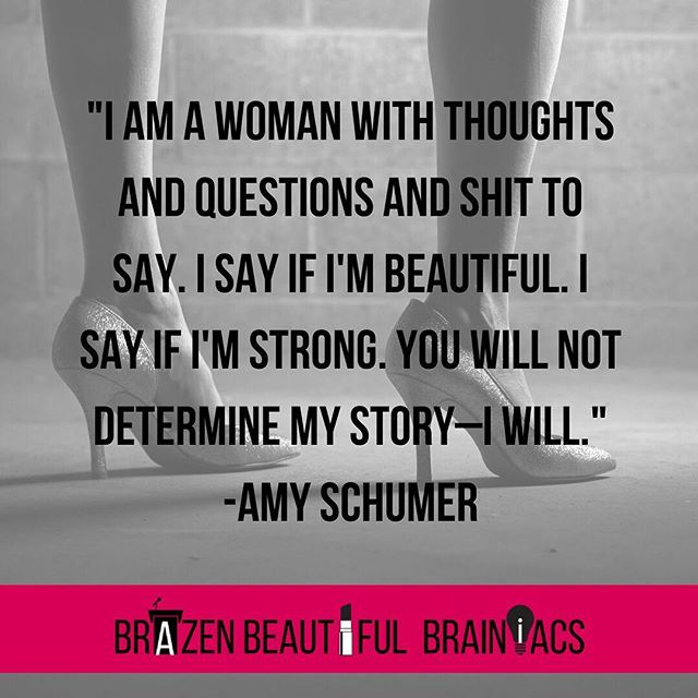 Write/tell/live your own story. #brazenbeautifulbrainiacs