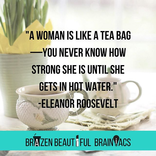 I love this quote! How do you show your strength, both in and out of hot water? #brazenbeautifulbrainiacs
