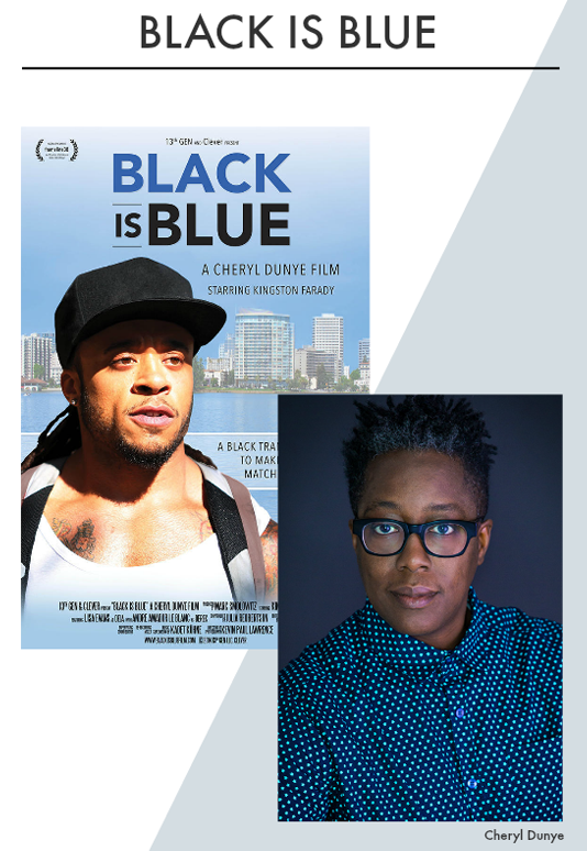 BLACK IS BLUE  Feature Narrative Pre-Production Director: Cheryl Dunye Producer: Marc Smolowitz (2018)  Website