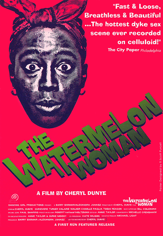 THE WATERMELON WOMAN  Feature Narrative Director: Cheryl Dunye Restoration Producer: Marc Smolowitz (1996/2016)  Website
