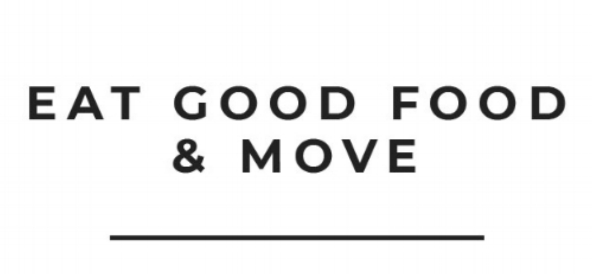 Eat Good Food & Move