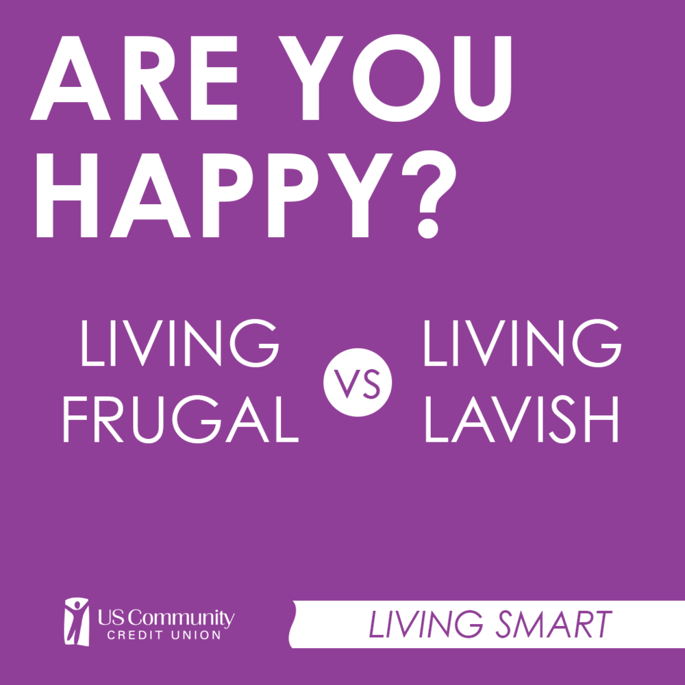 Are you happy? Living frugal versus Living lavish
