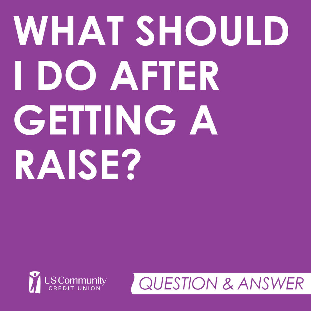What should I do after getting a raise?