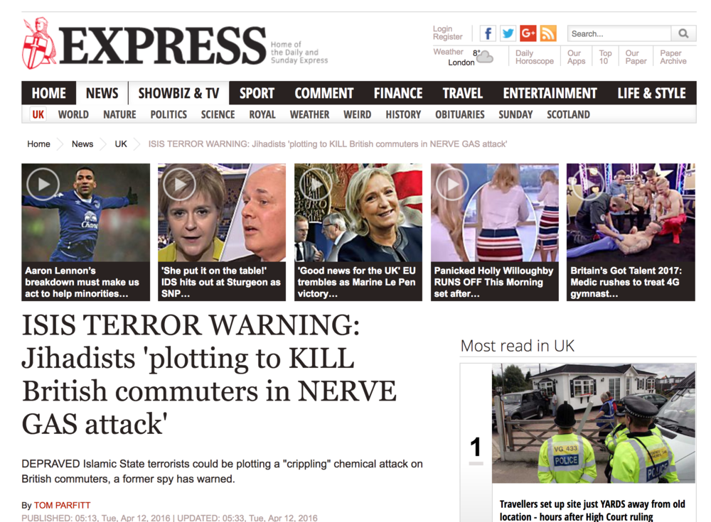 "EXPRESS DAILY NEWS -  April 2016    Last night security expert Tony Schiena said a sickening attack on London's Tube network using nerve gas Sarin is not ""out of the question"". The deadly poison killed 13 people and seriously injured 50 more after a 1995 attack on Tokyo's subway by the Aum Shinrikyo cult."