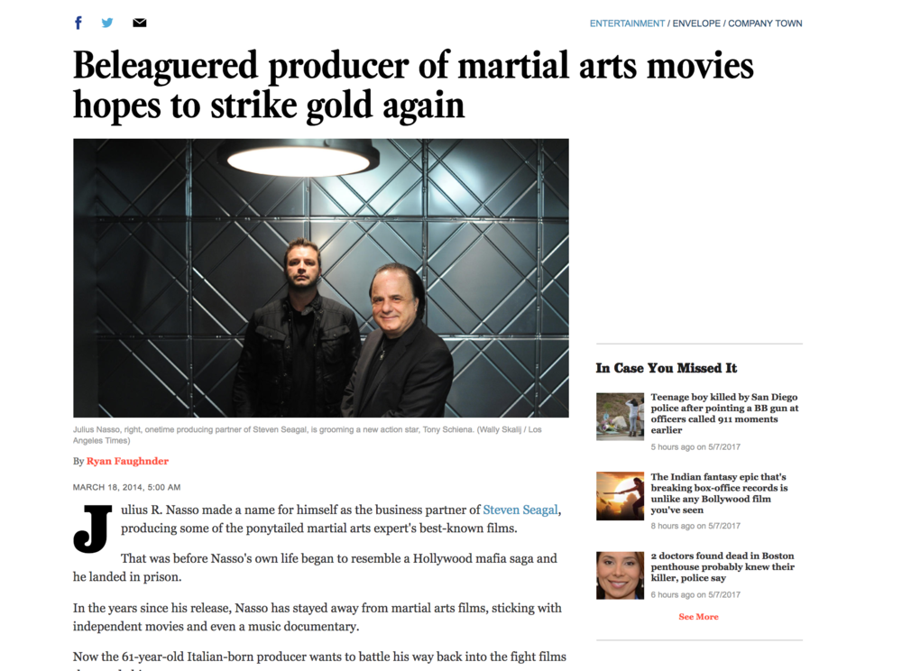 LA TIMES -  March 2014     Julius R. Nasso made a name for himself as the business partner of Steven Seagal, producing some of the ponytailed martial arts expert's best-known films. That was before Nasso's own life began to resemble a Hollywood mafia saga and he landed in prison. In the years since his release, Nasso has stayed away from martial arts films, sticking with independent movies and even a music documentary.