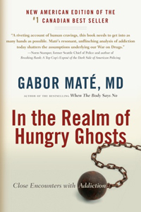 World renowned Canadian physician, Gabor Maté puts together riveting case studies, brilliant research, and compassionate arguments in his book  In The Realm of Hungry Ghosts.