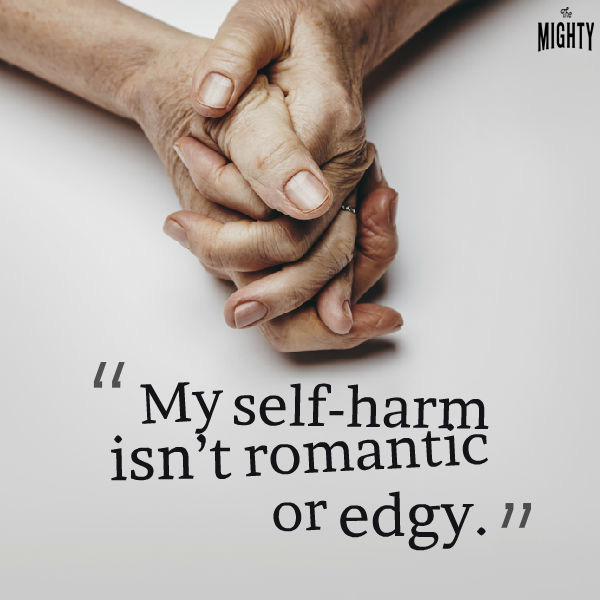"""Thinking of self-harm as 'interesting"""" or rebellious prevents us from understanding why we are doing it."""