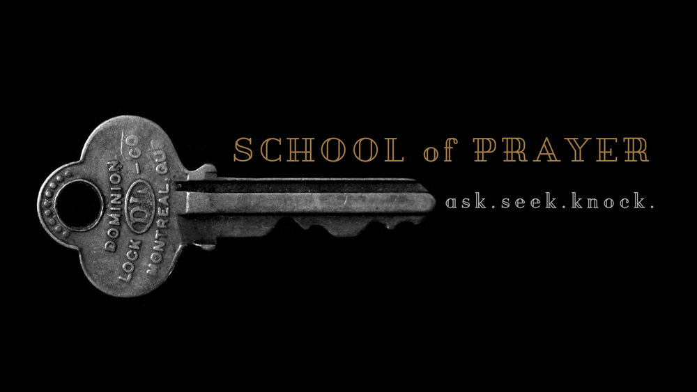 SCHOOL OF PRAYER: ASK, SEEK, KNOCK - Each year we want to kick of the New Year with a focus on prayer. We recognize that we need to be taught how to pray, so we entered the School of Prayer this year focusing on the theme: Ask, Seek, Knock.