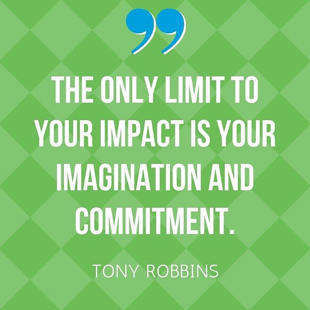 """The only limit to your impact is your #imagination & your #commitment"" - Tony Robbins #BeTheChange"