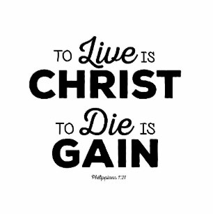 to_live_is_christ_to_die_is_gain_tshirt-rd55bbc9077814cb080dab66ea0c0e02a_jy5r5_307 (1).jpg