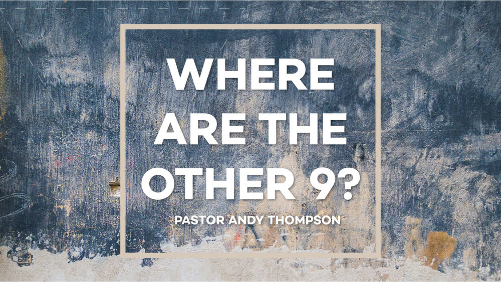 where_are_the_other_9_Sermon Title Graphic - SCREEN.jpg