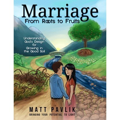 Marriage from Roots to Fruit by Matt Pavlik. Available  HERE .