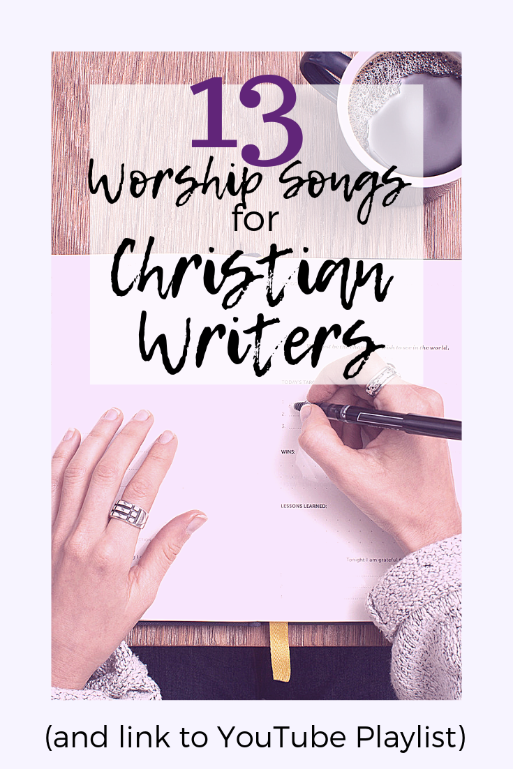13 Worship Songs for Christian Writers and link to playlist, Inspiration for writers block and songs to Inspire Christian writers. Photo used with permission from  Canva .