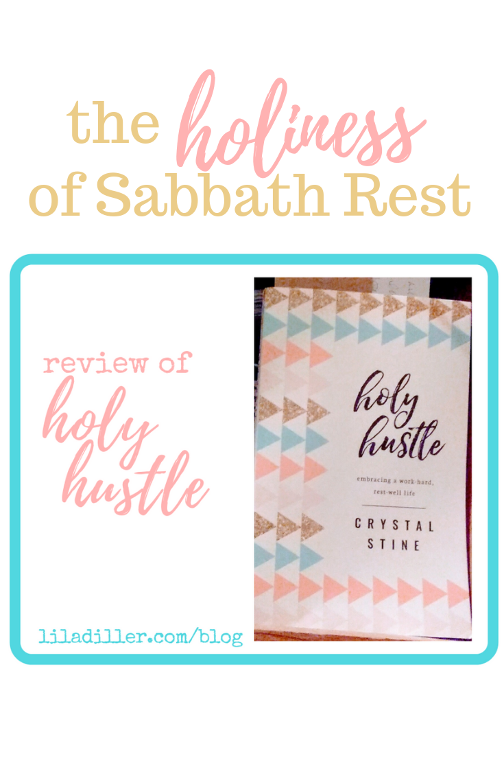 Review of Holy Hustle by Crystal Stine: embracing a work-hard, rest-well life. Learning to balance work with rest.