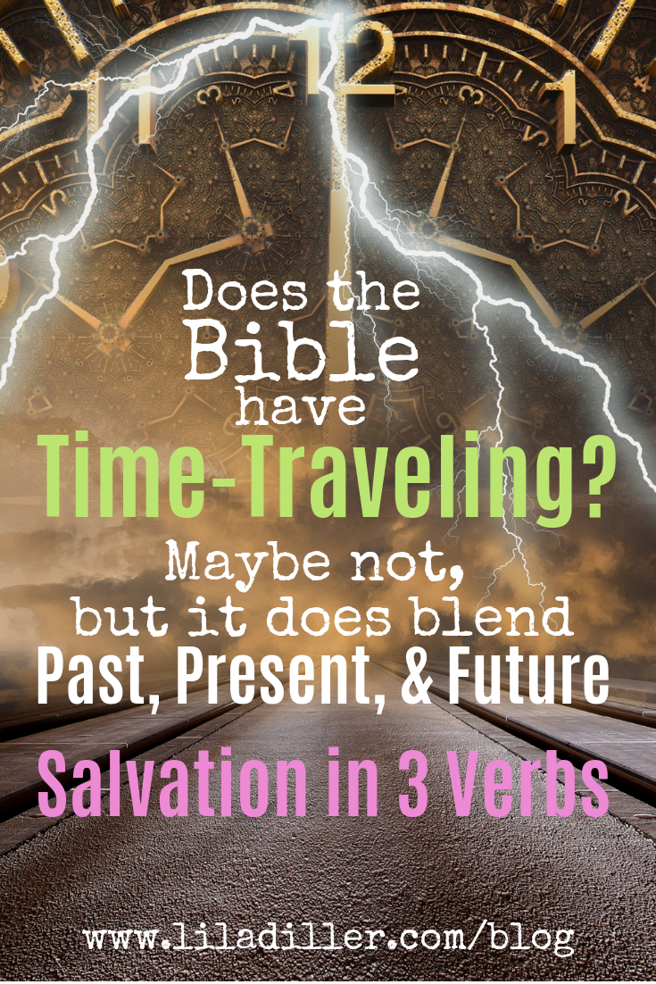 time-traveling in the Bible? Salvation in 3 Verbs