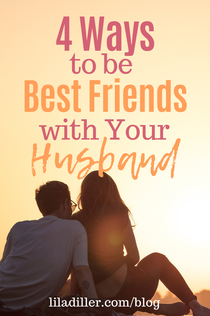 4 Ways to be Best Friends with your Husband at  liladiller.com/blog . Photo by Mahkeo, used with permission by  Unsplash.com .