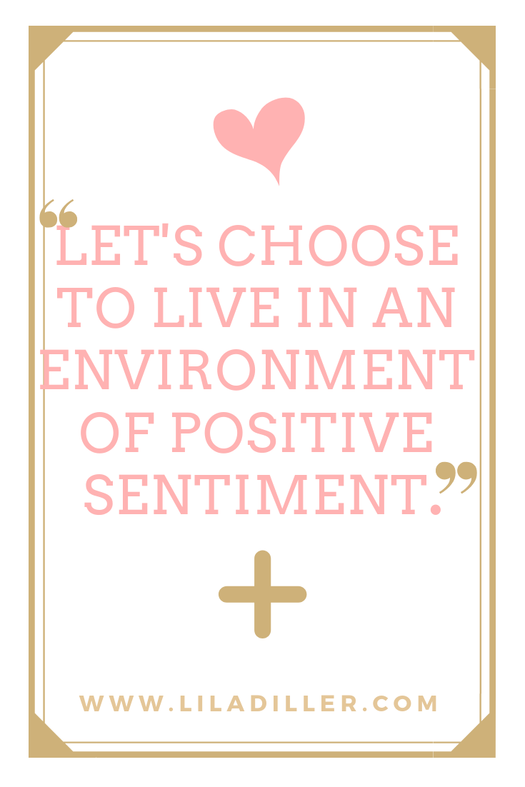 Let's choose to live in an environment of positive sentiment at www.liladiller.com.