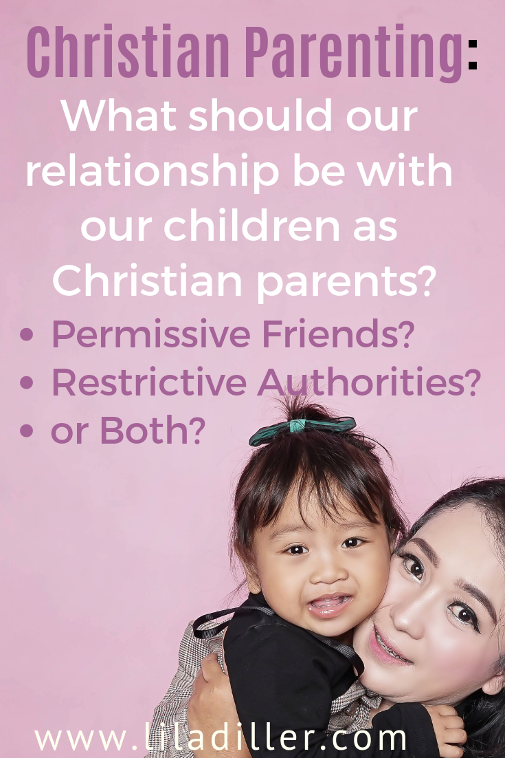 What should our relationship be to our children as Christian parents? Permissive friends? Restrictive authorities? or Both?