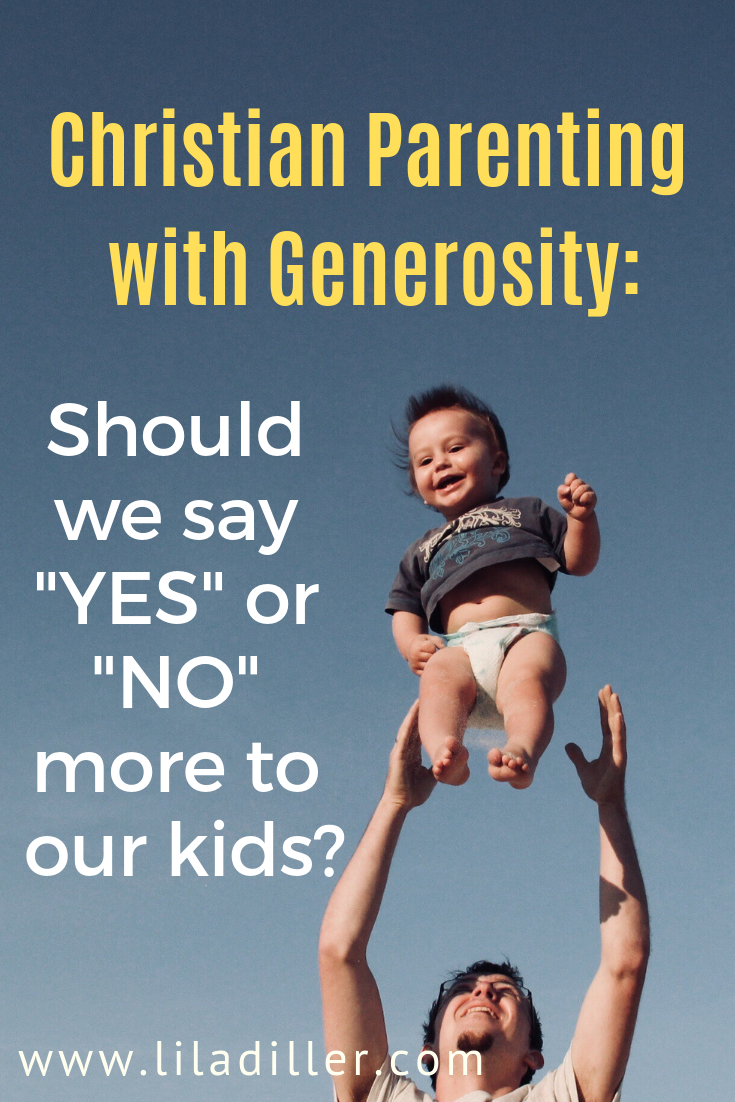Christian parenting with Generosity: Should we say yes or no more to our kids?