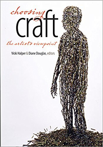 Choosing Craft: The Artist's Viewpoint  Edited by Vicki Halper, Diane Douglas