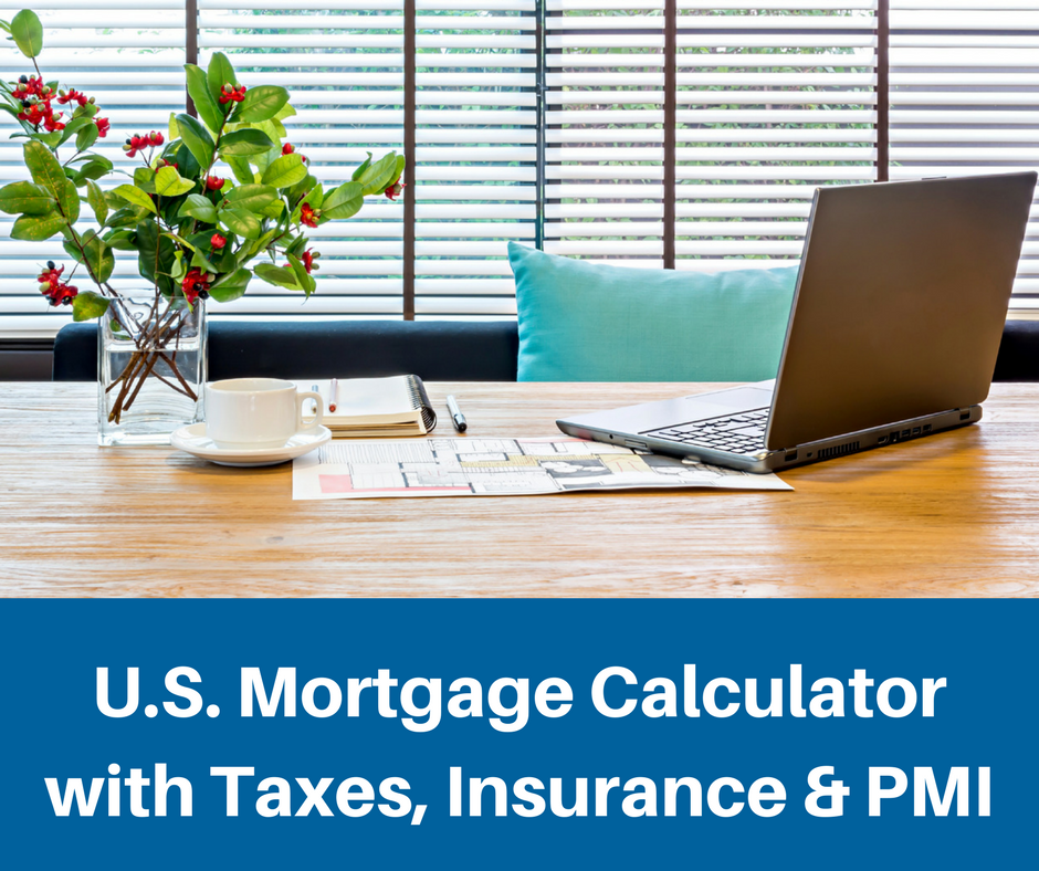 U.S. Mortgage Calculator with Taxes, Insurance and PMI.png