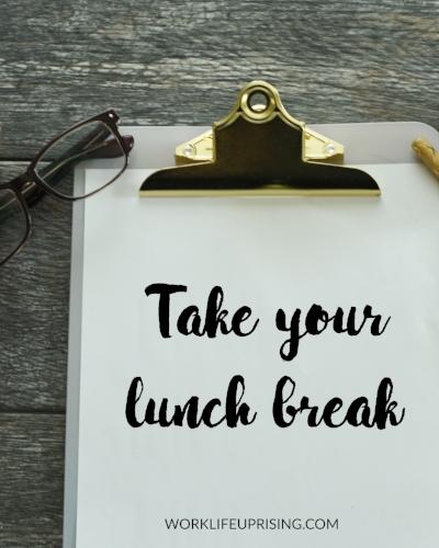 take your lunch break
