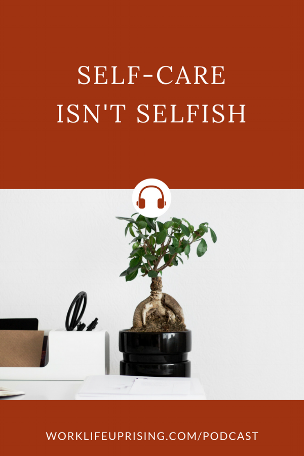 Episode 006: Self Care Isn't Selfish