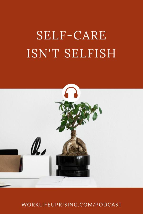 Episode 006: Self Care Isn't Selfish